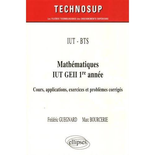 IUT - BTS - Mathématiques IUT GEII 1re année - Cours, applications exercices et problèmes corrigés