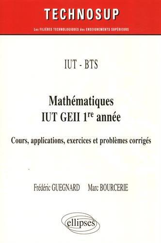 IUT - BTS - Mathématiques IUT GEII 1re année - Cours, applications exercices et problèmes corrigés par Marc Bourcerie
