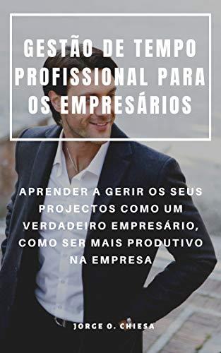 GESTÃO DE TEMPO PROFISSIONAL PARA OS EMPRESÁRIOS : APRENDER ...