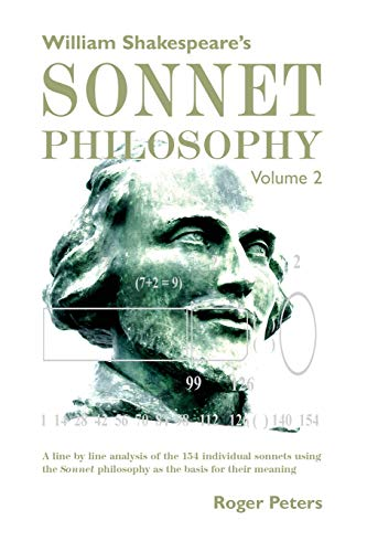 William Shakespeare's Sonnet Philosophy Volume 2: A line by line analysis of the 154 individual sonnets using the Sonnet philosophy as the basis for their meaning 2 Line-basis