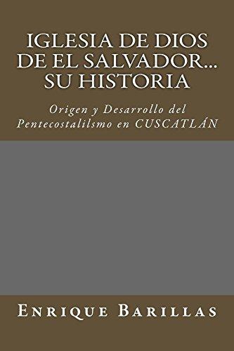 Iglesia de Dios de El Salvador...Su Historia: Origen y Desarrollo del pentecostalismo en El Salvador