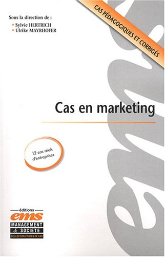 Cas en marketing: 12 cas réels d'entreprises. Cas pédagogiques et corrigés.