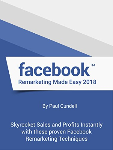 Facebook Remarketing Made Easy 2018: Skyrocket Sales and Profits Instantly with these proven Facebook Remarketing Techniques (English Edition)