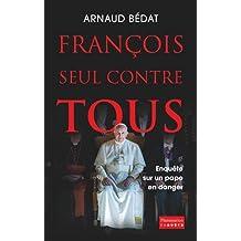 François, seul contre tous : Enquête sur un pape en danger