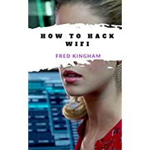 How to Hack Wifi: Security Secrets Revealed (English Edition)