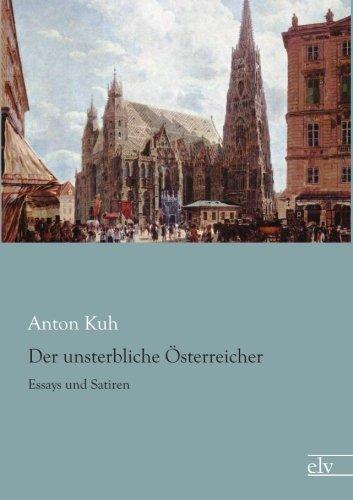 Der unsterbliche Oesterreicher: Essays und Satiren