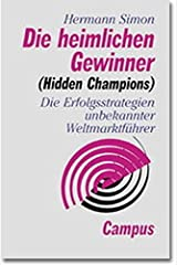 Die heimlichen Gewinner (Hidden Champions): Die Erfolgsstrategien unbekannter Weltmarktführer Hardcover