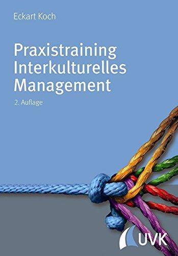 Praxistraining Interkulturelles Management. Für Führungspraxis, Projektarbeit und Kommunikation