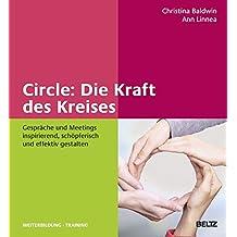 Circle: Die Kraft des Kreises: Gespräche und Meetings inspirierend, schöpferisch und effektiv gestalten (Beltz Weiterbildung)