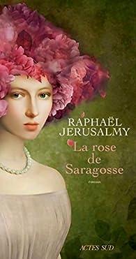 La rose de Saragosse par Raphaël Jerusalmy