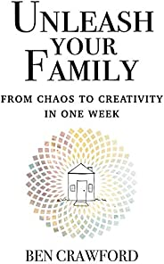 UNLEASH YOUR FAMILY: From Chaos to Creativity in One Week (English Edition)