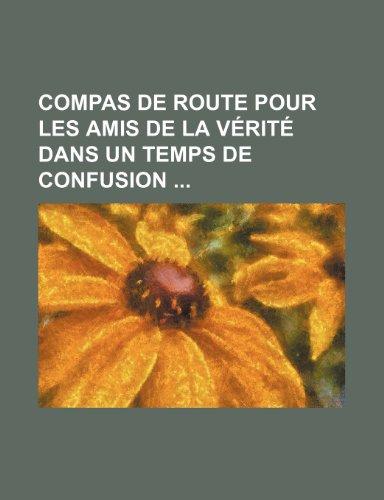 Compas de Route Pour Les Amis de La Verite Dans Un Temps de Confusion