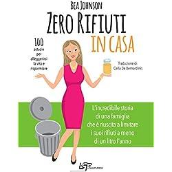 Zero rifiuti in casa. 100 astuzie per alleggerirsi la vita e risparmiare