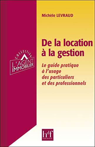 De la location à la gestion - Le guide pratique à l'usage des particuliers et des professionnels