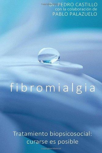Fibromialgia: Tratamiento biopsicosocial. Curarse es posible.