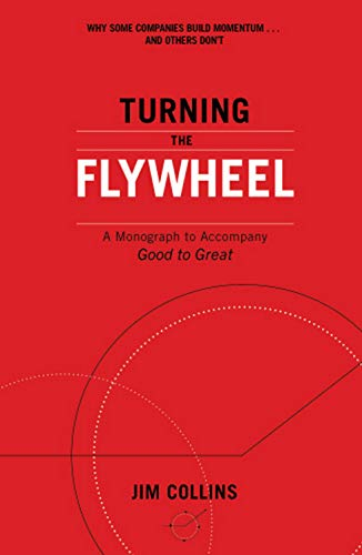 Turning the Flywheel: A Monograph to Accompany Good to Great di Jim Collins