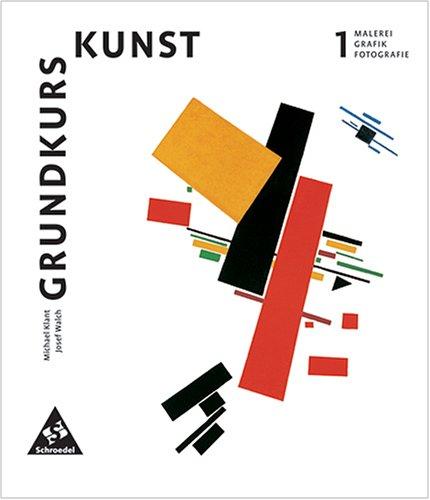 Grundkurs Kunst 1. Malerei, Grafik, Fotografie (Grafik Kunst)