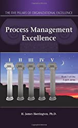 Process Management Excellence: The Art of Excelling in Process Management (Five Pillars of Organizational Excellence) by H. J. Harrington (2006-05-01)