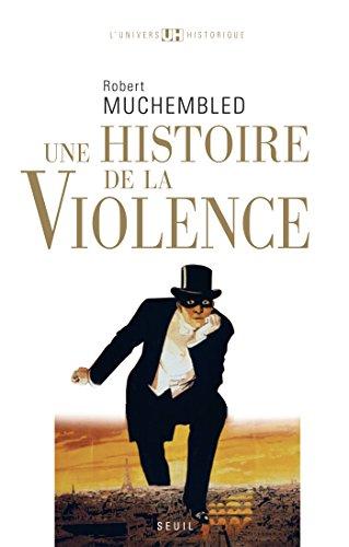 Une histoire de la violence par Robert Muchembled
