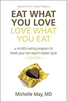 Eat What You Love, Love What You Eat: How to Break Your Eat-Repent-Repeat Cycle (English Edition) de [May M.D., Michelle]