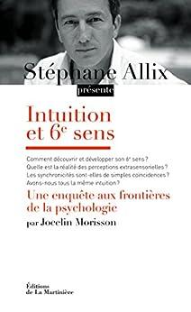 Intuition et 6e sens. Une enquête aux frontières de la psychologie par [Allix, Stéphane, Jocelin Morisson]