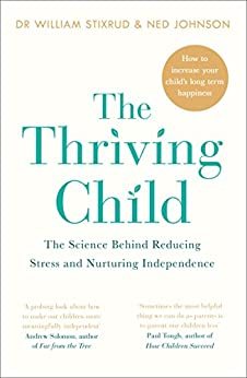 The Thriving Child: The Science Behind Reducing Stress and Nurturing Independence by [Stixrud, William]