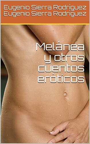 Melánea y otros cuentos eróticos por Eugenio Sierra Rodríguez Eugenio Sierra Rodríguez