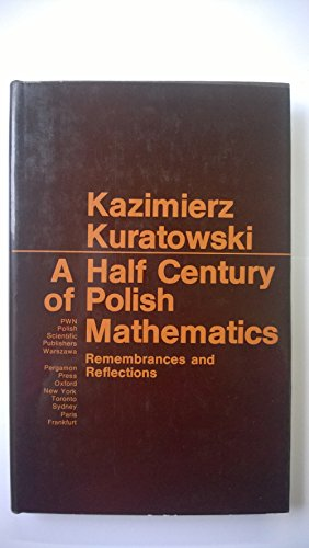 Half Century of Polish Mathematics: Remembrances and Reflections (Pure & Applied Mathematics Monograph)