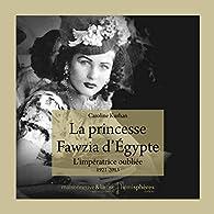 La princesse Fawzia d'Egypte par Caroline Kurhan