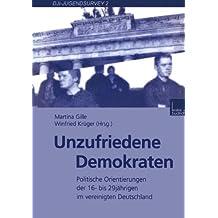 Unzufriedene Demokraten: Politische Orientierungen der 16- bis 29jahrigen im vereinigten Deutschland (DJI-Jugendsurvey) (German Edition)