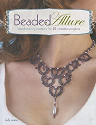 Beaded Allure: Beadweaving Patterns for 25 Romantic Projects by Kelly Wiese (2010-04-29)