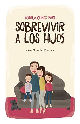 Instrucciones para sobrevivir a los hijos por Ana González Duque