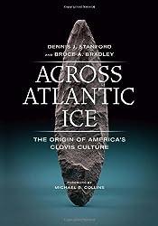 Across Atlantic Ice: The Origin of America's Clovis Culture by Dennis J. Stanford (2012-02-28)