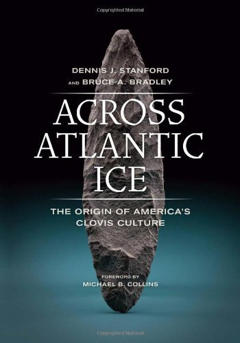 Across Atlantic Ice: The Origin of America's Clovis Culture by Dennis J. Stanford (2012-02-28)
