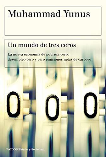Un mundo de tres ceros: La nueva economía de pobreza cero, desempleo cero y cero emisiones netas de carbono