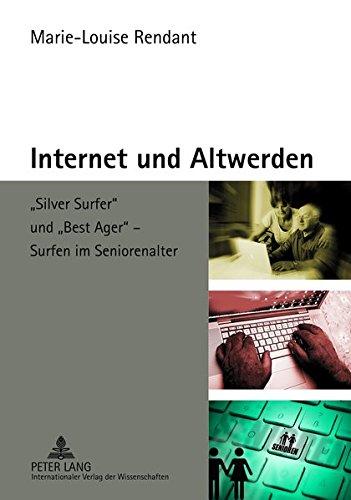 Internet und Altwerden: «Silver Surfer» und «Best Ager» – Surfen im Seniorenalter