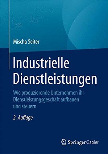 Industrielle Dienstleistungen: Wie produzierende Unternehmen ihr Dienstleistungsgeschäft aufbauen und steuern