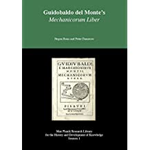 Guidobaldo del Monte's Mechanicorum liber: Max Planck Research Library for the History and Development of Knowledge - Sources 1 (Max-Planck-Gesellschaft Edition Open Access (EOA))