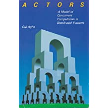 Actors: A Model of Concurrent Computation in Distributed Systems (The Mit Press Series in Artificial Intelligence)