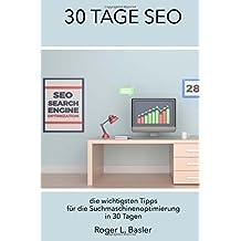 SEO in 30 Tagen: Eine Anleitung fuer die Suchmaschinenoptimierung innert 30 Tagen