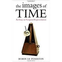 The Images of Time: An Essay on Temporal Representation by Robin Le Poidevin (2007-09-27)