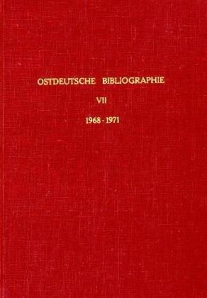 Ostdeutsche Bibliographie.: Band VII. Das internationale Schrifttum von 1968 - 1970 über die Heimatgebiete der deutschen Vertriebenen, das deutsche Vertriebenenproblem und mitteleuropäische Fragen.