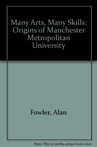 Many Arts, Many Skills: Origins of Manchester Metropolitan University by Alan Fowler (1993-11-01)