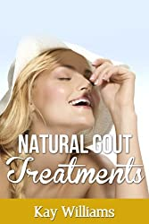 Gout Treatment Done Naturally: The Best Natural Home Remedies For Safe And Effective Gout Relief: (Herbal Treatments Books) (English Edition)