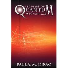 Lectures on Quantum Mechanics by Paul A. M. Dirac (2012-03-30)