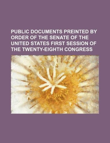 public documents preinted by order of the senate of the united states first session of the twenty-eighth congress