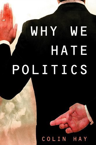 Why We Hate Politics 1st edition by Hay, Colin (2007) Paperback
