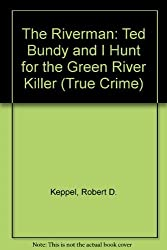 The Riverman: Ted Bundy And I Hunt for the green river killer (True crime) by Robert D. Keppel (1996-03-11)