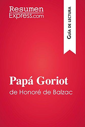 Papá Goriot de Honoré de Balzac (Guía de lectura): Resumen y análisis completo por ResumenExpress.com