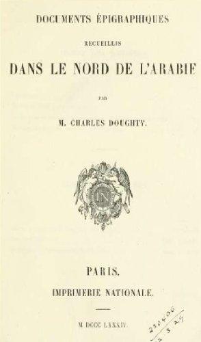 Documents épigraphiques recueillis dans le Nord de l'Arabie par Charles Montagu Doughty